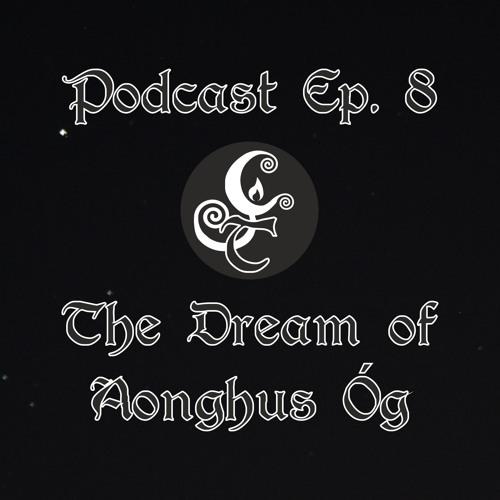 Episode 8 - The Dream of Aonghus Óg