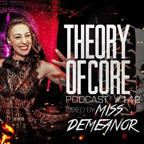 Theory Of Core: Podcast 142 Mixed By Miss Demeanor (2019)