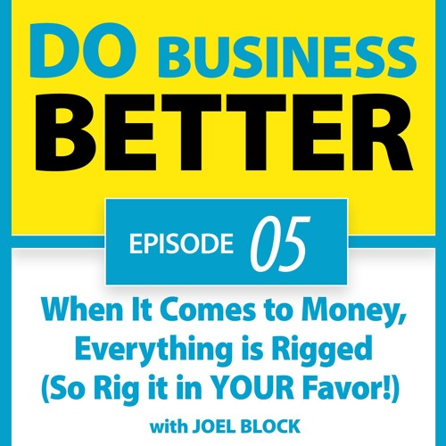 05 - When It Comes to Money, Everything is Rigged (So Rig it in YOUR Favor!) - Joel Block