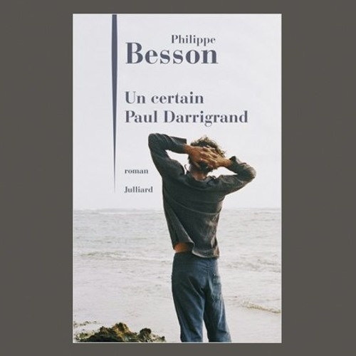 "Philippe Besson, ""Un certain Paul Darrigrand"", éd. Julliard"