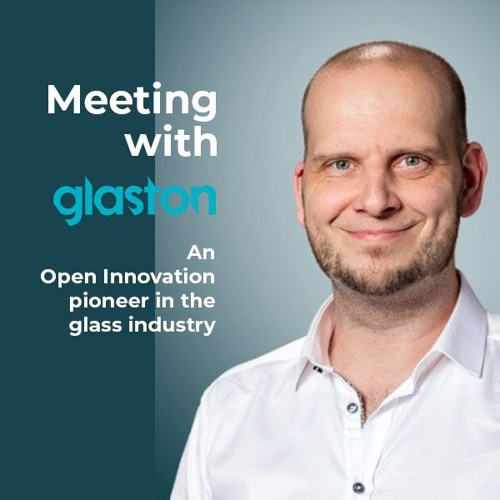 Meeting with Glaston, an Open Innovation pioneer in the glass industry