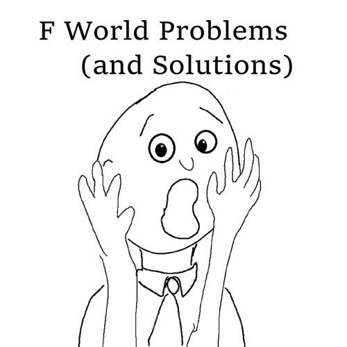F World Problems