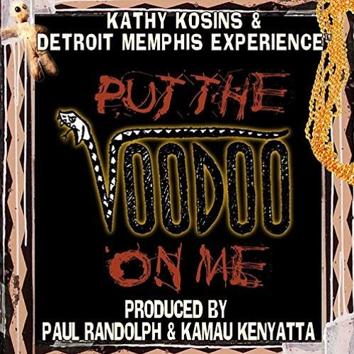 Kathy Kosins & Detroit Memphis Experience : Put The Voodoo On Me