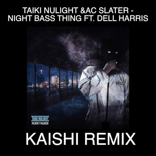 Taiki Nulight & AC Slater - Night Bass Thing ft. Dell Harris (Kaishi Remix)