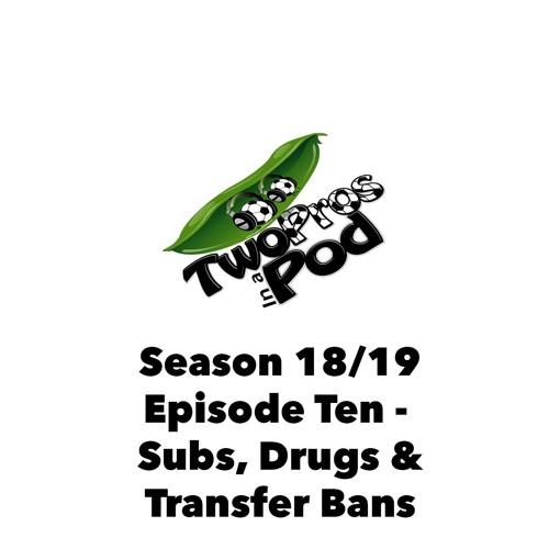 2018/19 Episode 10 - Subs, Drugs & Transfer Bans