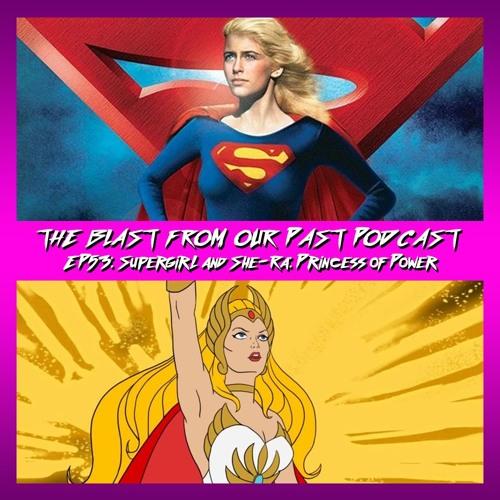 Episode 53: Supergirl/She-Ra: Princess of Power