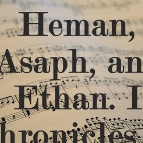 Heman, Asaph, And Ethan. I Chronicles 15