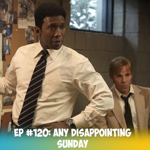 EP #120: Any Disappointing Sunday