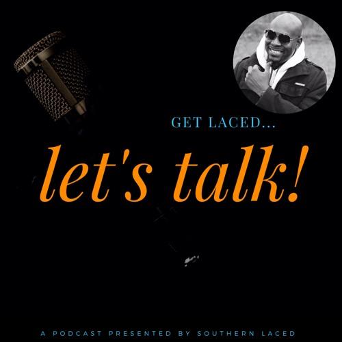 "GET LACED… LET'S TALK! Podcast   Season 2 – Episode 3: Ralph ""rEN"" Dillard"