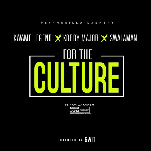 For The Culture - Kwame Legend x Kobby Major x Swalaman. Prod by Swit