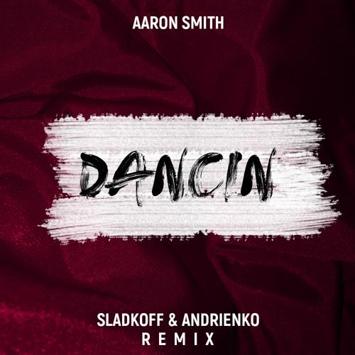 Aaron Smith - Dancin (Sladkoff & Andrienko Remix)