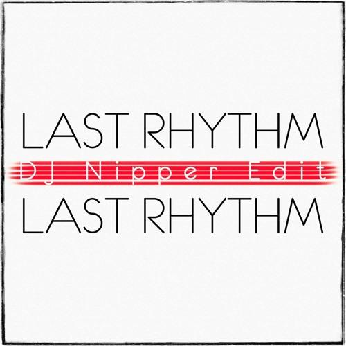 Last Rhythm - Last Rhythm (DJ Nipper Extended Edit)