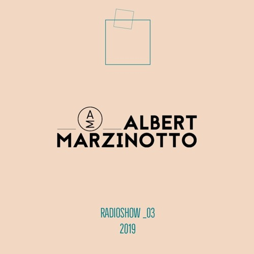 Albert Marzinotto RADIO SHOW _03.2019