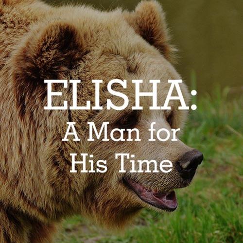A Man for His Time - Elisha