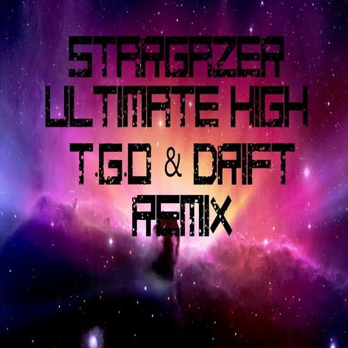 Stargazer - Ultimate High ( T.G.O & DRIFT 2019 Remix ) FREE DOWNLOAD