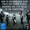 How To Optimize Your Blog Posts For Higher Search Rankings And Stay Ahead Of The Competition