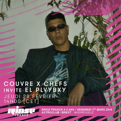 Couvre x Chefs w/ EL PLVYBXY & Philou CxC - Rinse France - 28.02.2019