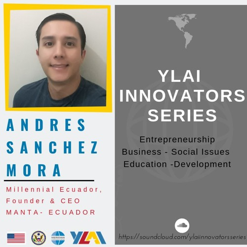 YLAI Innovators Series: Ep 1 with Andres Sanchez Mora