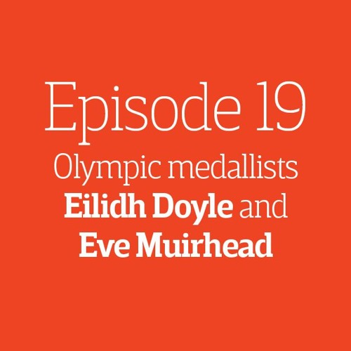 Episode 19 - Interview: Eilidh Doyle and Eve Muirhead