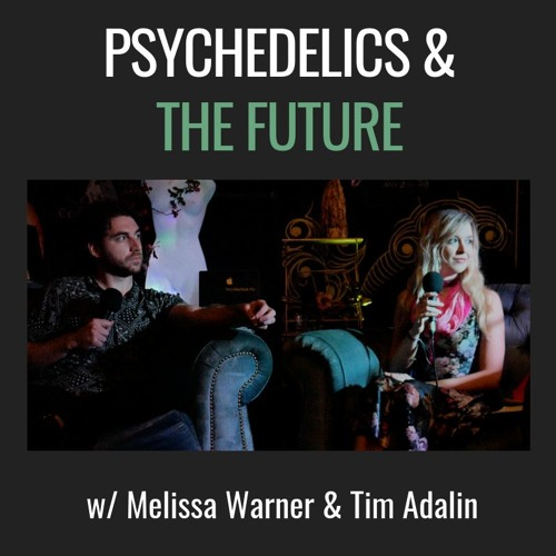 E22| Psychedelics And The Future, With Melissa Warner