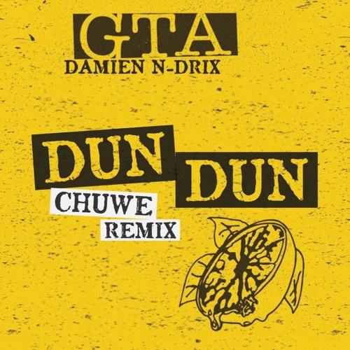 Dun Dun (Chuwe remix) - GTA & Damien N-Drix