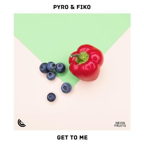 Pyro & Fiko - Get To Me