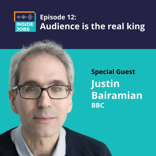 Ep. 12 - Audience is The Real King - Justin Bairamian, BBC