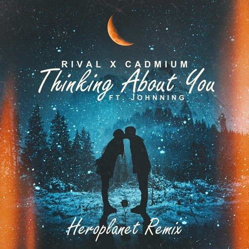 Rival x Cadmium - Thinking About You (ft. Johnning) [Heroplanet Remix]