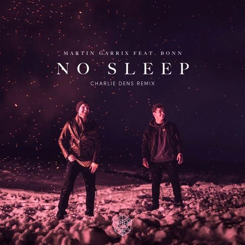 Martin Garrix – No Sleep Ft. Bonn (Charlie Dens Remix)FREE