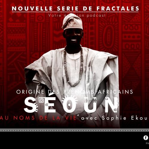 """FRACTALES - Episode 22 - Origine des prénoms africains -""""Séoun"""""""