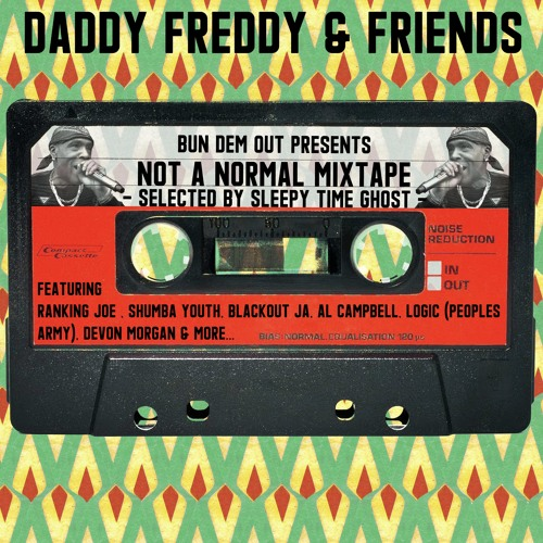 Daddy Freddy & Friends - Not A Normal Mixtape (Selected by Sleepy Time Ghost) FREE DOWNLOAD