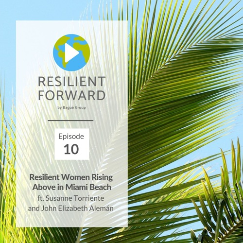 Resilient Women Rising Above in Miami Beach ft Susanne M. Torriente and John Elizabeth Alemán