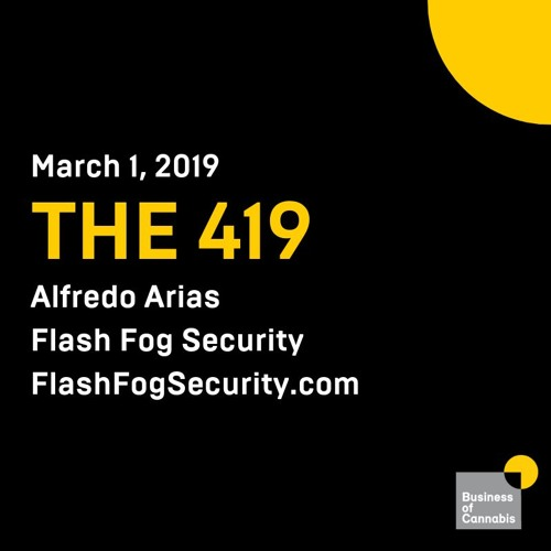 The 4:19 with Alfredo Arias, Principal, Flash Fog Secruity