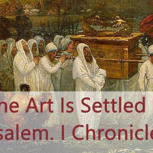 The Ark Is Settled In Jerusalem. I Chronicles 15