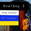 Analboy 2- Yung Orphan, PK Freeze & Lil Kidlover