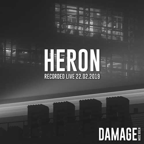 Heron @ Damage Music x Klubnacht at Suicide Circus, Berlin - 22.02.2019