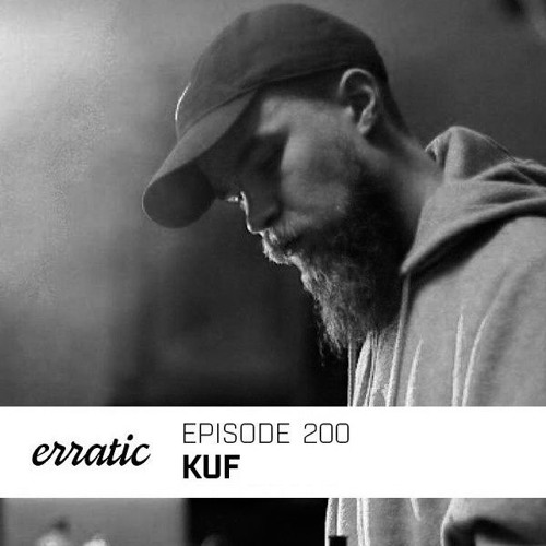 Erratic Podcast 200 | Kuf