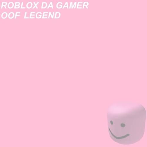 Roblox Da Gamer - Oof Legend by BLOCK GANG   Free Listening on