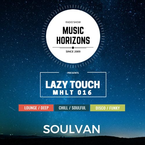 MHLT016 - SOULVAN - Music Horizons Lazy Touch @ February 2019
