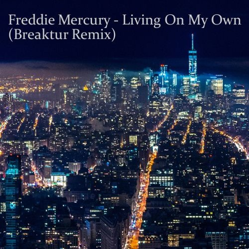 Freddie Mercury - Living On My Own (Breaktur Remix)