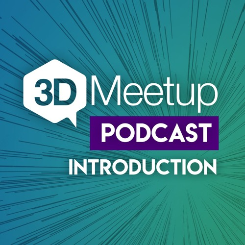 3DMeetup Podcast Introduction