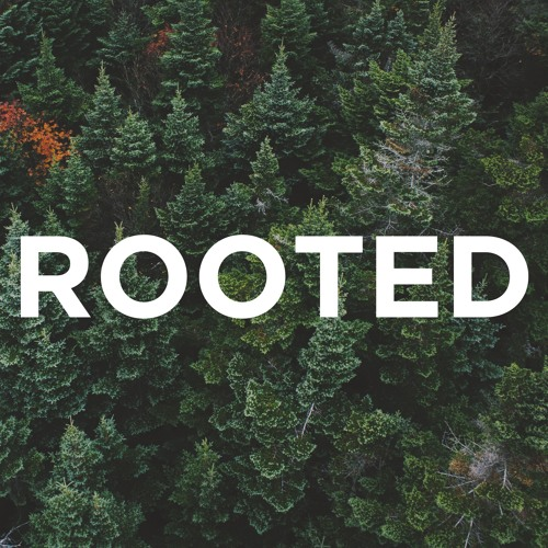 3-3-2019 - Rooted - How Can I Make the Most of My Life?