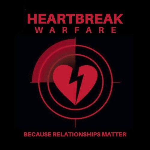 Heartbreak Warfare- Because Relationships Matter (Sarah)