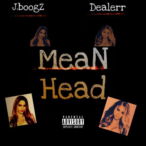 J.BoogZ- Meanhead Ft Dealerr
