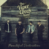 The Viper Creek Band - Beautiful Destruction [February 18 - 22 2019]