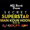 Download Main Kaun Hoon (Secret Superstar)Remake --  DJ Rick  (Full Track) Mp3