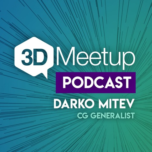 3DMeetup Podcast - E02 - Darko Mitev