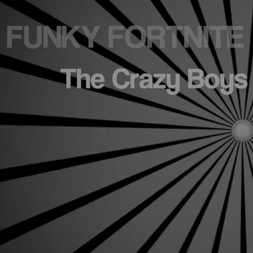 Funky Fortnite - The Crazy Boys
