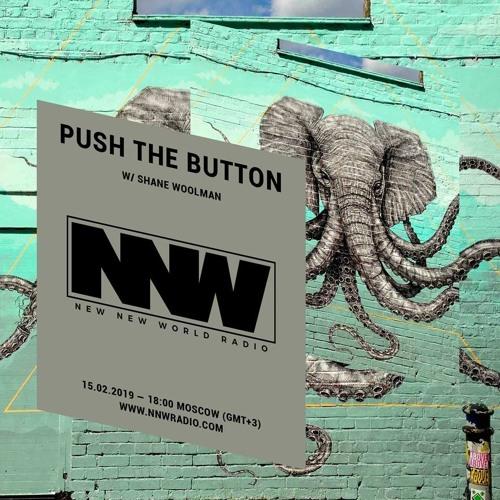 Push The Button w/ Shane Woolman - 15th February 2019