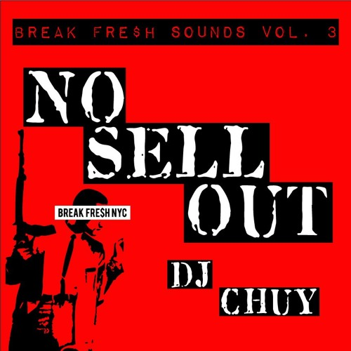 """BREAK FRE$H SOUNDS VOL. 3 - DJ CHUY - """"NO SELL OUT"""""""